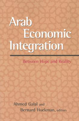 Arab Economic Integration By Galal, Ahmed (EDT)/ Hoekman, Bernard M. (EDT)